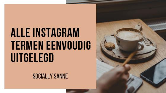 Alle Instagram termen super simpel uitgelegd - SOCIALLYSANNE.NL   #instagram #glossary #moeilijkewoorden