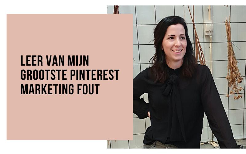 Leer van mijn grootste Pinterest marketing fout als ondernemer