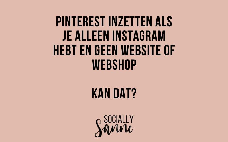 Pinterest inzetten als je alleen instagram hebt en geen website of webshop